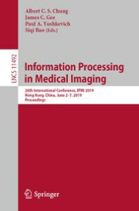 Information Processing in Medical Imaging26th International Conference, IPMI 2019, Hong Kong, China, June 2?7, 2019, Proceedings【電子書籍】