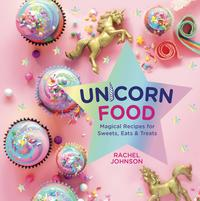 Unicorn FoodMagical Recipes for Sweets, Eats, and Treats【電子書籍】[ Rachel Johnson ]