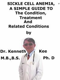 Sickle Cell Anemia, A Simple Guide To The Condition, Treatment And Related Conditions【電子書籍】[ Kenneth Kee ]
