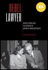 Rebel LawyerWayne Collins and the Defense of Japanese American Rights【電子書籍】[ Charles Wollenberg ]