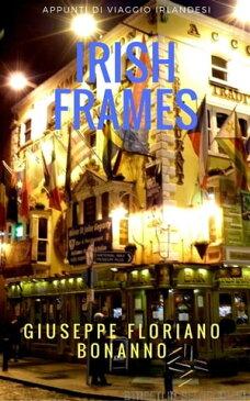Irish frames (appunti di viaggio 'irlandesi')【電子書籍】[ Bonanno Giuseppe Floriano ]