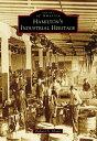 Hamilton's Industrial Heritage【電子書籍】[ Richard N. Piland ]