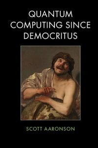 Quantum Computing since Democritus【電子書籍】[ Scott Aaronson ]
