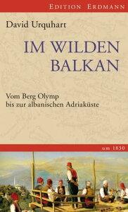 Im wilden BalkanVom Berg Olymp bis zur albanischen Adriak?ste um 1830.【電子書籍】[ David Urquhart ]