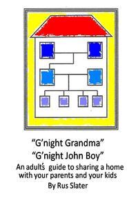G'night Grandma, G'night John-BoyAn Adult's Guide to Sharing a Home with your Parents and Kids【電子書籍】[ Rus Slater ]