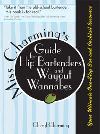 Miss Charming's Guide for Hip Bartenders and Wayout WannabesYour Ultimate One-Stop Bar and Cocktail Resource【電子書籍】[ Cheryl Charming ]