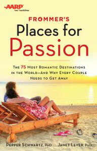 Frommer's/AARP Places for PassionThe 75 Most Romantic Destinations in the World - and Why Every Couple Needs to Get Away【電子書籍】[ Pepper Schwartz ]