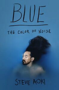 BlueThe Color of Noise【電子書籍】[ Steve Aoki ]