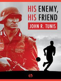 His Enemy, His Friend【電子書籍】[ John R. Tunis ]