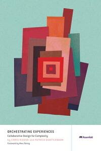 Orchestrating ExperiencesCollaborative Design for Complexity【電子書籍】[ Chris Risdon ]
