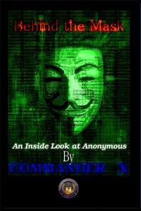 Behind The Mask: An Inside Look At Anonymous【電子書籍】[ Commander X ]