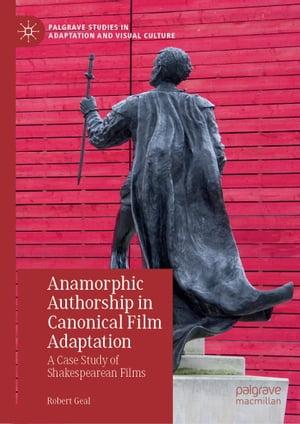 洋書, FICTION & LITERTURE Anamorphic Authorship in Canonical Film AdaptationA Case Study of Shakespearean Films Robert Geal
