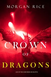 Crown of Dragons (Age of the SorcerersーBook Five)【電子書籍】[ Morgan Rice ]