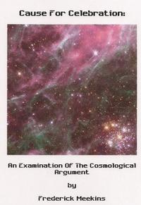 Cause For Celebration: An Examination Of The Cosmological Argument【電子書籍】[ Frederick Meekins ]