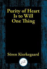 Purity of Heart Is to Will One Thing【電子書籍】[ Soren Kierkegaard ]