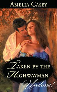 Taken By The Highwayman (Mills & Boon Historical Undone)【電子書籍】[ Amelia Casey ]