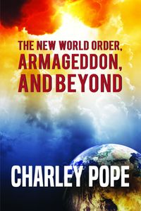 THE NEW WORLD ORDER, ARMAGEDDON, AND BEYOND【電子書籍】[ CHARLEY POPE ]
