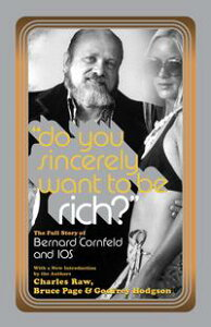Do You Sincerely Want to Be Rich?The Full Story of Bernard Cornfeld and I.O.S.【電子書籍】[ Charles Raw ]