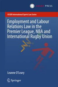 Employment and Labour Relations Law in the Premier League, NBA and International Rugby Union【電子書籍】[ Leanne O'Leary ]