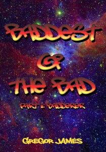 Baddest of the Bad: BaddererThe Chronicles of Stygius of The Nefarians【電子書籍】[ Gregor James ]