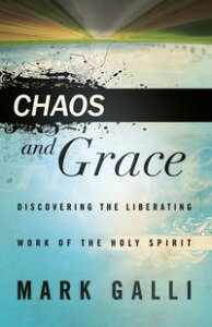 Chaos and GraceDiscovering the Liberating Work of the Holy Spirit【電子書籍】[ Mark Galli ]