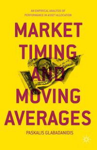 Market Timing and Moving AveragesAn Empirical Analysis of Performance in Asset Allocation【電子書籍】[ P. Glabadanidis ]