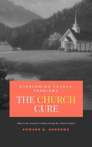 THE CHURCH CUREOvercoming Church Problems【電子書籍】[ Edward D. Andrews ]