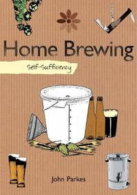 Self-sufficiency Home Brewing【電子書籍】[ John Parkes ]