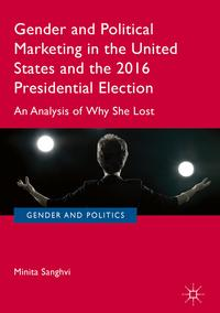 Gender and Political Marketing in the United States and the 2016 Presidential ElectionAn Analysis of Why She Lost【電子書籍】[ Minita Sanghvi ]