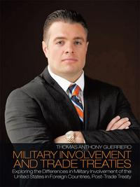 Military Involvement and Trade TreatiesExploring the Differences in Military Involvement of the United States in Foreign Countries, Post-Trade Treaty【電子書籍】[ Thomas Anthony Guerriero ]