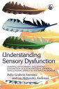 Understanding Sensory DysfunctionLearning, Development and Sensory Dysfunction in Autism Spectrum Disorders, ADHD, Learning Disabilities and Bipolar Disorder【電子書籍】[ Liz Anderson ]