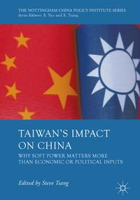Taiwan's Impact on ChinaWhy Soft Power Matters More than Economic or Political Inputs【電子書籍】