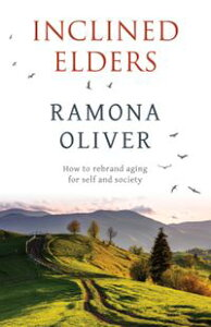 Inclined EldersHow to rebrand aging for self and society【電子書籍】[ Ramona Oliver ]
