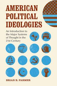American Political IdeologiesAn Introduction to the Major Systems of Thought in the 21st Century【電子書籍】[ Brian R. Farmer ]