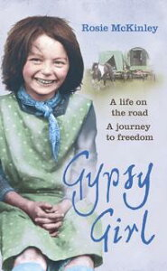 Gypsy GirlA life on the road. A journey to freedom.【電子書籍】[ Rosie Mckinley ]