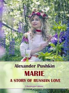 Marie, A Story of Russian Love【電子書籍】[ Alexander Pushkin ]