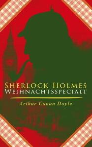 Sherlock Holmes-WeihnachtsspecialDer blaue Karfunkel und 42 andere Holmes-Krimis in einem Band: Sp?te Rache, Das Zeichen der Vier, Das Tal des Grauens, Der Bund der Rothaarigen, Die sechs Napoleonb?sten...【電子書籍】[ Arthur Conan Doyle ]