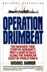 Operation DrumbeatGermany's U-Boat Attacks Along the American Coast in World War II【電子書籍】[ Michael Gannon ]