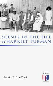 Scenes in the Life of Harriet Tubman【電子書籍】[ Sarah H. Bradford ]