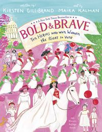 Bold & BraveTen Heroes Who Won Women the Right to Vote【電子書籍】[ Kirsten Gillibrand ]