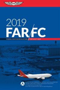 FAR-FC 2019Federal Aviation Regulations for Flight Crew【電子書籍】[ Federal Aviation Administration (FAA)/Aviation Supplies & Academics (ASA) ]