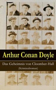 Das Geheimnis von Cloomber-Hall (Kriminalroman)【電子書籍】[ Arthur Conan Doyle ]