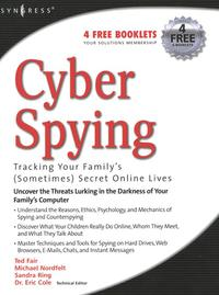Cyber Spying Tracking Your Family's (Sometimes) Secret Online Lives【電子書籍】[ Eric Cole ]