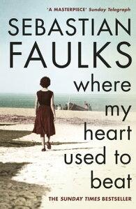 Where My Heart Used to Beat【電子書籍】[ Sebastian Faulks ]