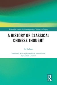 A History of Classical Chinese Thought【電子書籍】[ Zehou Li ]
