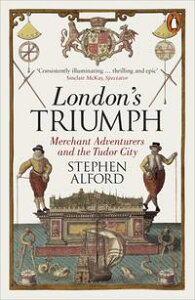 London's TriumphMerchant Adventurers and the Tudor City【電子書籍】[ Stephen Alford ]