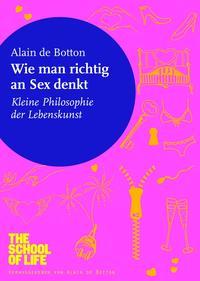 Wie man richtig an Sex denktKleine Philosophie der Lebenskunst【電子書籍】[ Alain de Botton ]