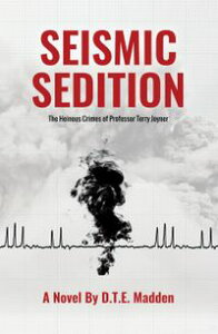 Seismic Sedition: The Heinous Crimes of Professor Terry Joyner【電子書籍】[ D.T.E. Madden ]