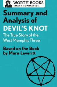 Summary and Analysis of Devil's Knot: The True Story of the West Memphis ThreeBased on the Book by Mara Leveritt【電子書籍】[ Worth Books ]