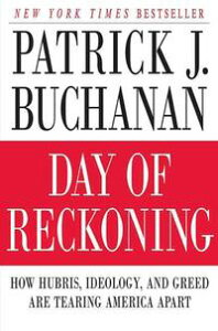 Day of ReckoningHow Hubris, Ideology, and Greed Are Tearing America Apart【電子書籍】[ Patrick J. Buchanan ]
